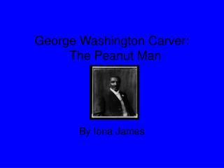 George Washington Carver:   The Peanut Man