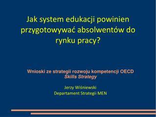 Wnioski ze strategii rozwoju kompetencji OECD Skills Strategy Jerzy Wiśniewski