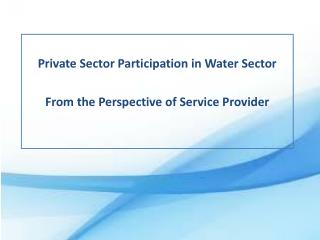 Private Sector Participation in Water Sector From the Perspective of Service Provider