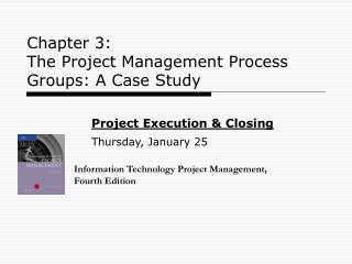 Chapter 3:  The Project Management Process Groups: A Case Study