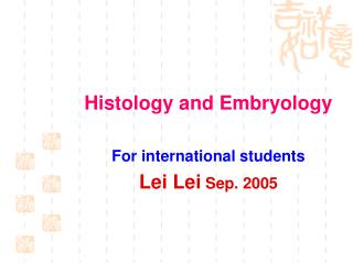 Histology and Embryology For international students Lei Lei Sep. 2005