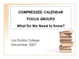 COMPRESSED CALENDAR   FOCUS GROUPS  What Do We Need to Know