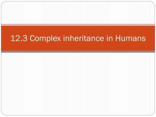 12.3 Complex inheritance in Humans