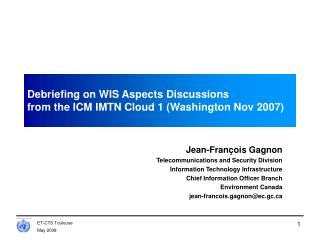 Debriefing on WIS Aspects Discussions from the ICM IMTN Cloud 1 (Washington Nov 2007)