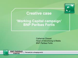 Creative case �Working Capital campaign� BNP Paribas Fortis