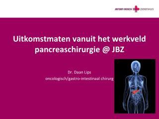Uitkomstmaten vanuit het werkveld pancreaschirurgie @ JBZ