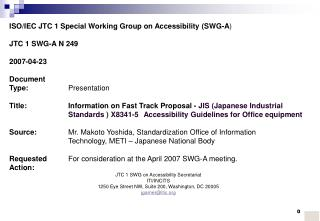 ISO/IEC JTC 1 Special Working Group on Accessibility (SWG-A ) JTC 1 SWG-A N 249 2007-04-23