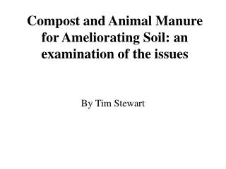 Compost and Animal Manure for Ameliorating Soil: an examination of the issues