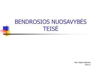 BENDROSIOS NUOSAVYB ĖS TEISĖ