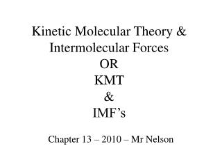 Kinetic Molecular Theory & Intermolecular Forces OR KMT & IMF�s
