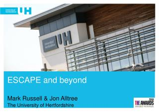 ESCAPE and beyond Mark Russell & Jon Alltree The University of Hertfordshire