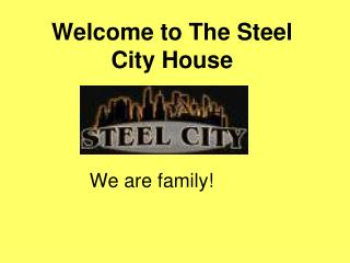 Welcome to The Steel City House