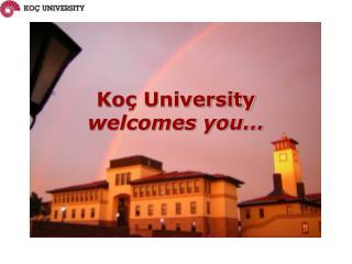 Koç University welcomes you...