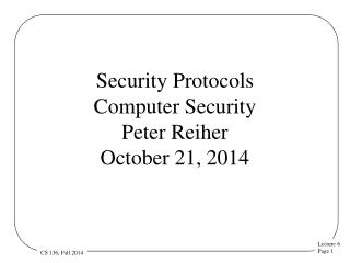 Security Protocols Computer Security  Peter Reiher October 21, 2014
