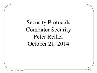 Security Protocols Computer Security  Peter Reiher October 21, 2014