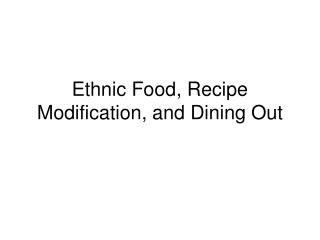 Ethnic Food, Recipe Modification, and Dining Out