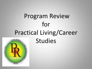 Program Review  for  Practical Living/Career Studies