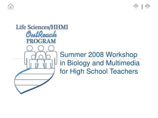 Summer 2008 Workshop in Biology and Multimedia  for High School Teachers