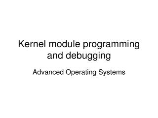 Kernel module programming and debugging