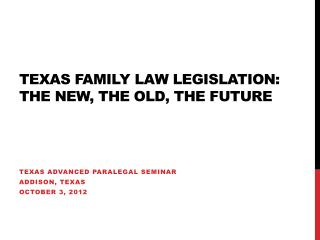 Texas Family Law Legislation: The New, The Old, The Future