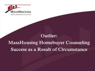 Outlier: MassHousing Homebuyer Counseling Success as a Result of Circumstance
