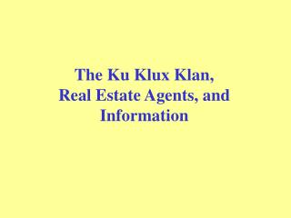 The Ku Klux Klan,  Real Estate Agents, and  Information