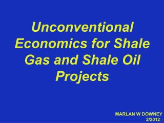 Unconventional Economics for Shale Gas and Shale Oil Projects