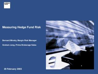 Measuring Hedge Fund Risk     Bernard Minsky, Margin Risk Manager  Graham Jung, Prime Brokerage Sales