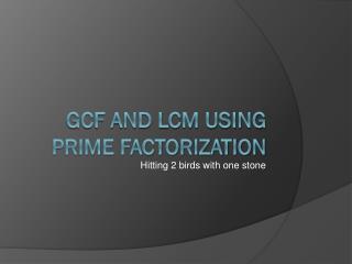 GCF and LCM using Prime factorization