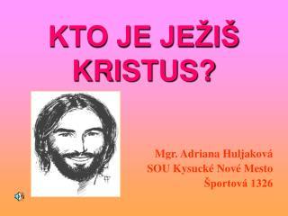 KTO JE JEŽIŠ KRISTUS?