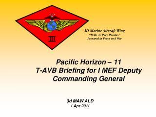 Pacific Horizon � 11 T-AVB Briefing for I MEF Deputy Commanding General