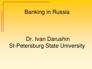 Banking in Russia  Dr. Ivan Darushin St-Petersburg State University