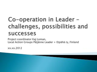 Co-operation  in Leader – challenges ,  possibilities  and  successes
