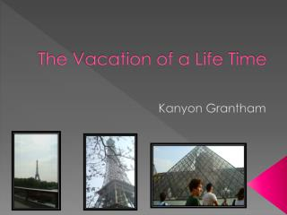 The Vacation of a Life Time