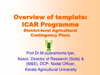 Overview of template:  ICAR Programme District-level Agricultural  Contingency Plans