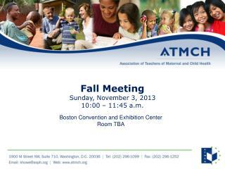 Fall Meeting Sunday,  November 3, 2013 10:00 –  11:45  a.m.