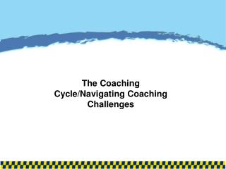 The Coaching Cycle/Navigating Coaching Challenges