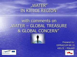 """WATER"" IN KIELCE REGION  with comments on  ""WATER – GLOBAL TREASURE & GLOBAL CONCERN"""