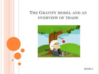 The Gravity model and an overview of trade