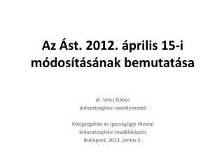 Az Ást. 2012. április 15-i módosításának bemutatása