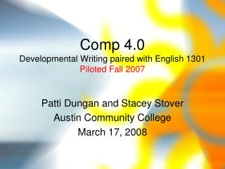 Comp 4.0 Developmental Writing paired with English 1301 Piloted Fall 2007