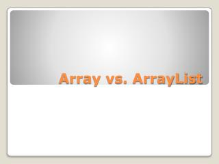 Array vs.  ArrayList