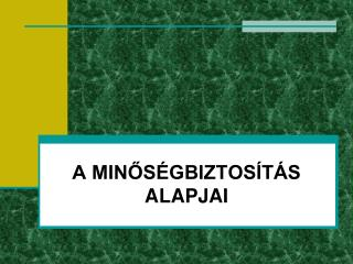 A MINŐSÉGBIZTOSÍTÁS ALAPJAI