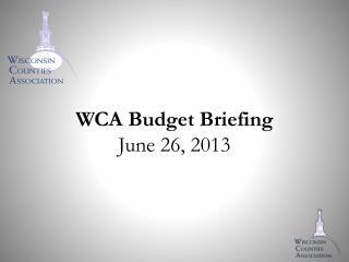 WCA Budget Briefing June 26, 2013
