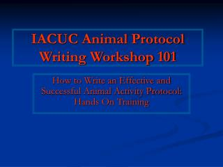IACUC Animal Protocol  Writing Workshop 101