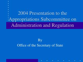2004 Presentation to the Appropriations Subcommittee on Administration and Regulation