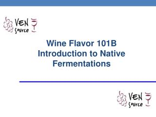 Wine Flavor 101B Introduction to Native Fermentations
