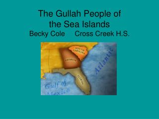 The Gullah People of  the Sea Islands Becky Cole     Cross Creek H.S.