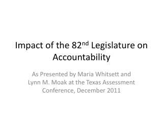 Impact of the 82 nd  Legislature on Accountability