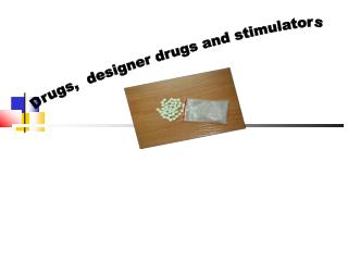 Drugs,  designer drugs and stimulators